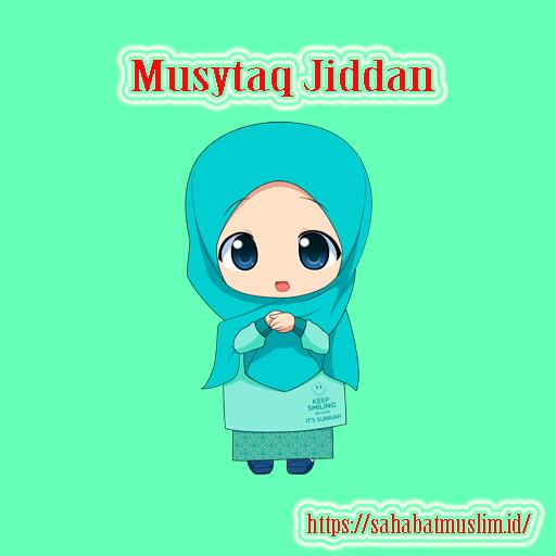 Musytaq Jiddan artinya
